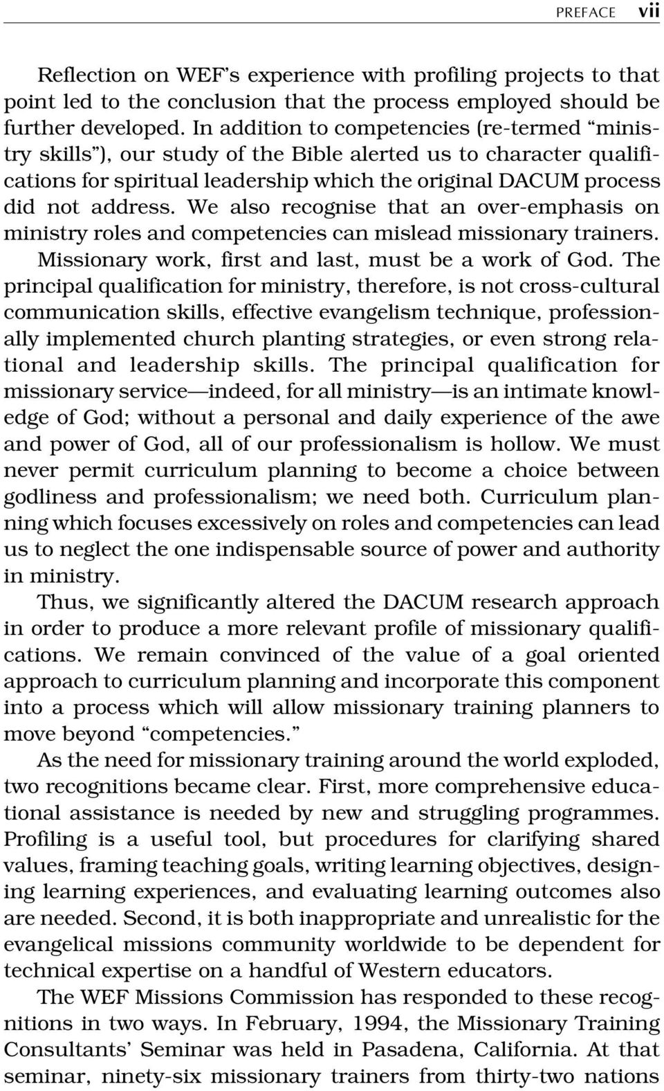 We also recognise that an over-emphasis on ministry roles and competencies can mislead missionary trainers. Missionary work, first and last, must be a work of God.