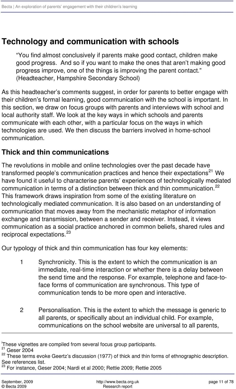(Headteacher, Hampshire Secondary School) As this headteacher s comments suggest, in order for parents to better engage with their children s formal learning, good communication with the school is