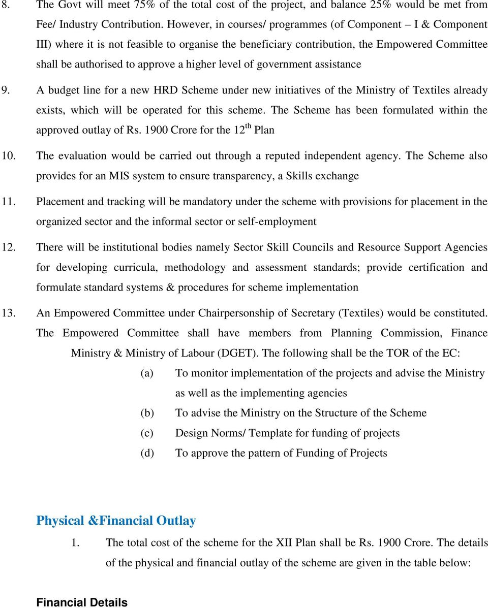 level of government assistance 9. A budget line for a new HRD Scheme under new initiatives of the Ministry of Textiles already exists, which will be operated for this scheme.