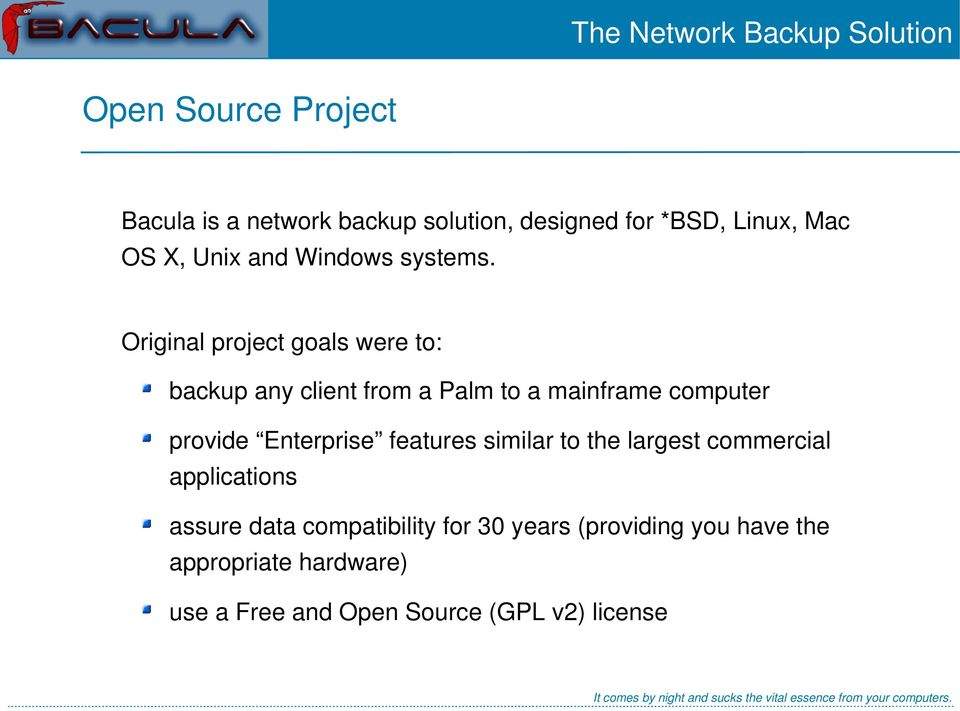Original project goals were to: backup any client from a Palm to a mainframe computer provide