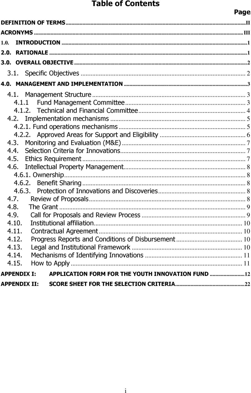 .. 6 4.3. Monitoring and Evaluation (M&E)... 7 4.4. Selection Criteria for Innovations... 7 4.5. Ethics Requirement... 7 4.6. Intellectual Property Management... 8 4.6.1. Ownership... 8 4.6.2.