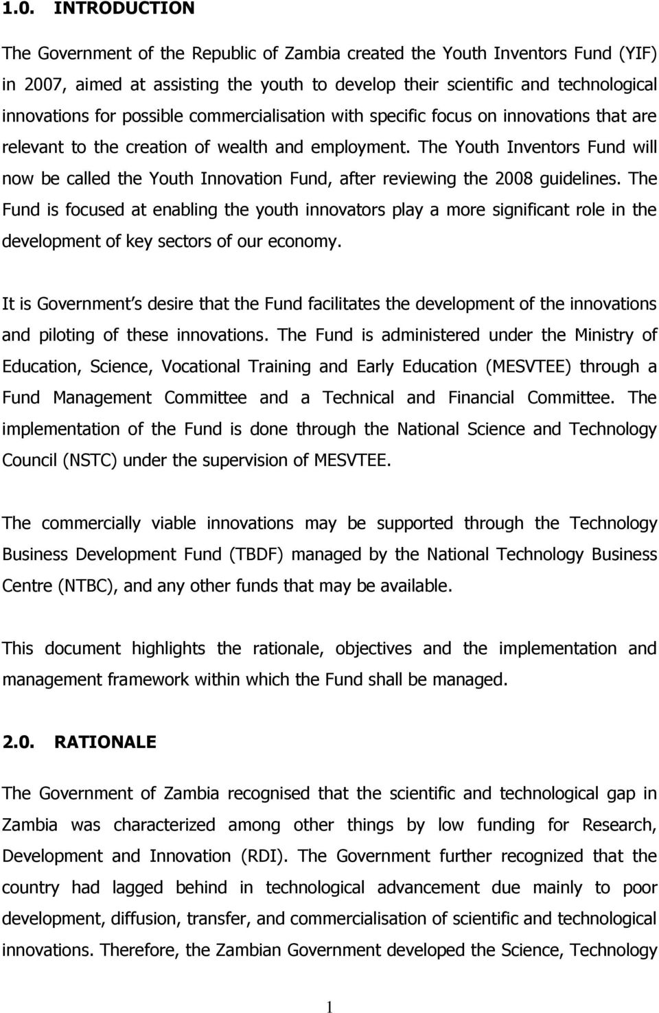 The Youth Inventors Fund will now be called the Youth Innovation Fund, after reviewing the 2008 guidelines.