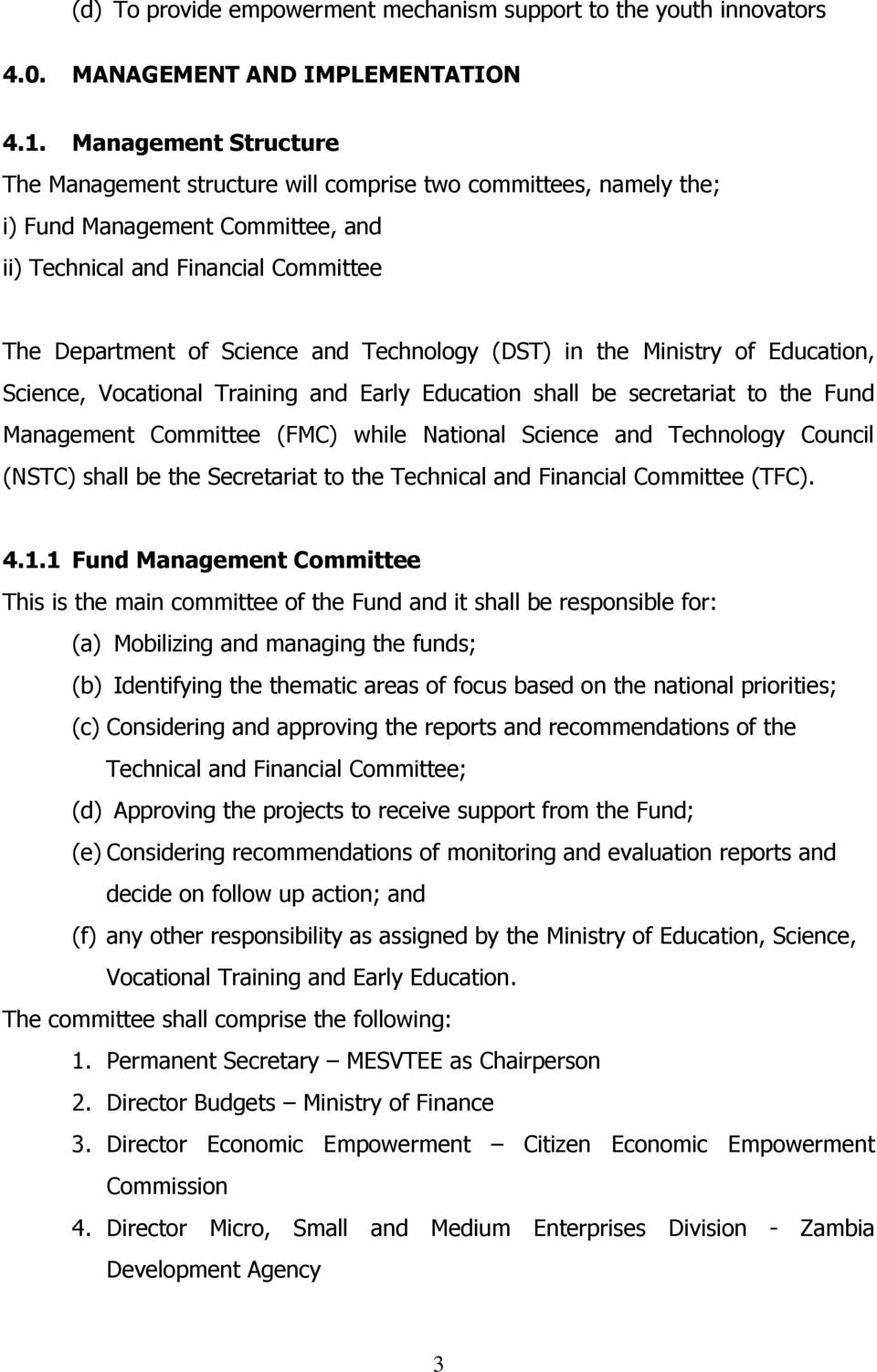 Technology (DST) in the Ministry of Education, Science, Vocational Training and Early Education shall be secretariat to the Fund Management Committee (FMC) while National Science and Technology