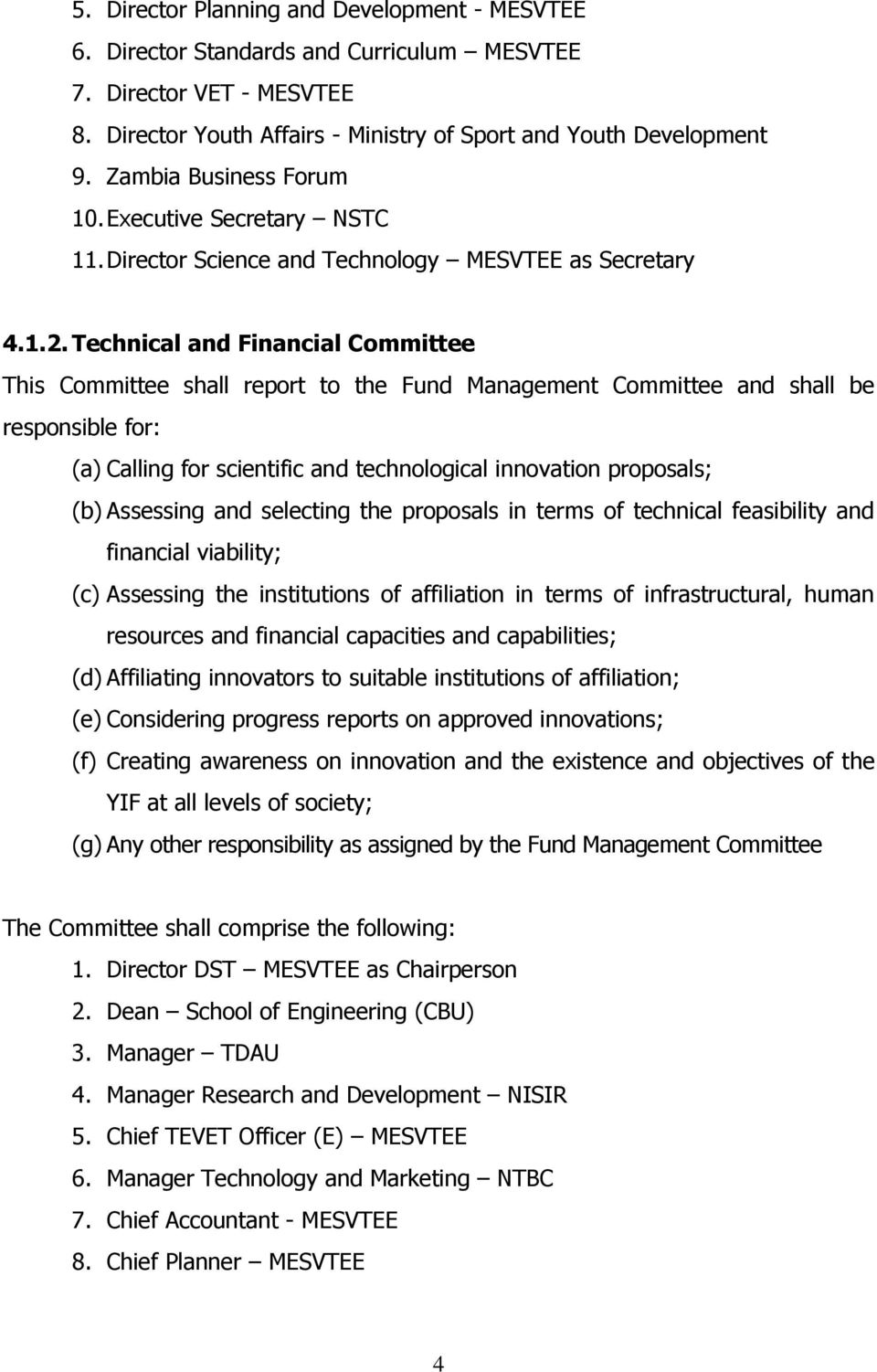 Technical and Financial Committee This Committee shall report to the Fund Management Committee and shall be responsible for: (a) Calling for scientific and technological innovation proposals; (b)