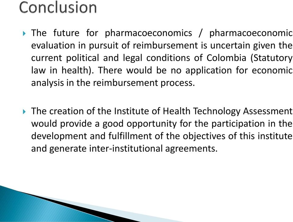 There would be no application for economic analysis in the reimbursement process.