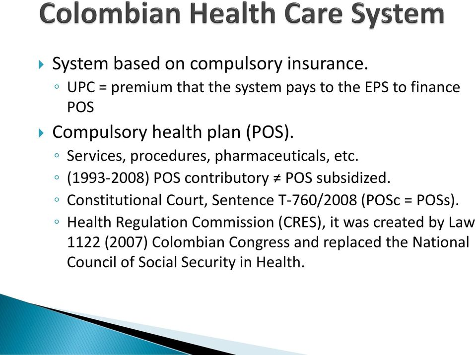 Services, procedures, pharmaceuticals, etc. (1993-2008) POS contributory POS subsidized.
