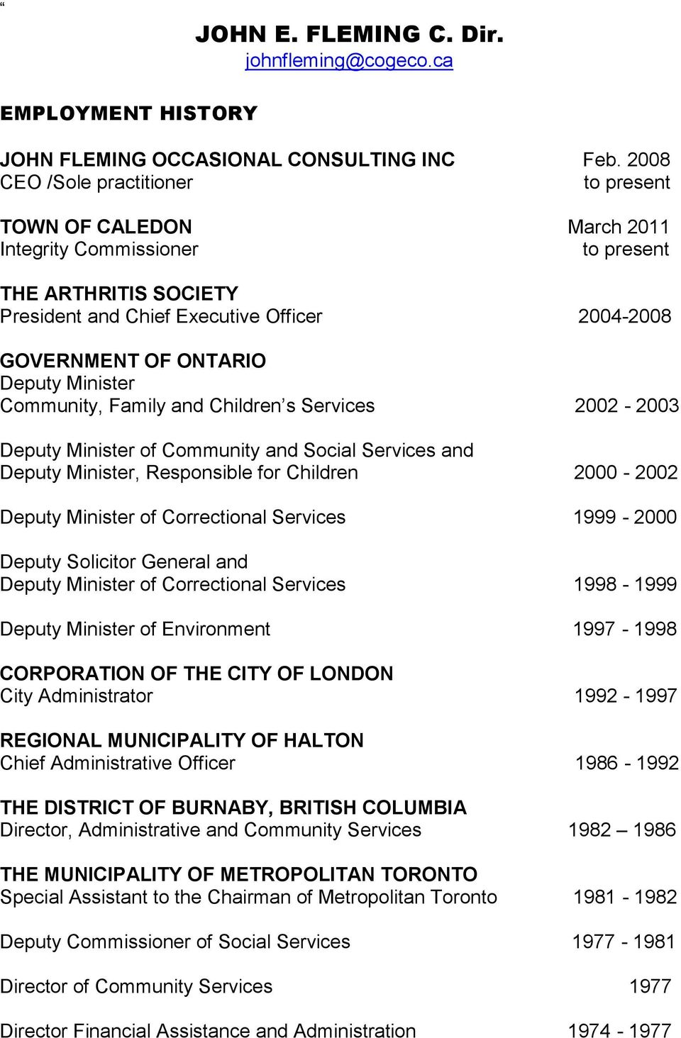 Family and Children s Services 2002-2003 Deputy Minister of Community and Social Services and Deputy Minister, Responsible for Children 2000-2002 Deputy Minister of Correctional Services 1999-2000