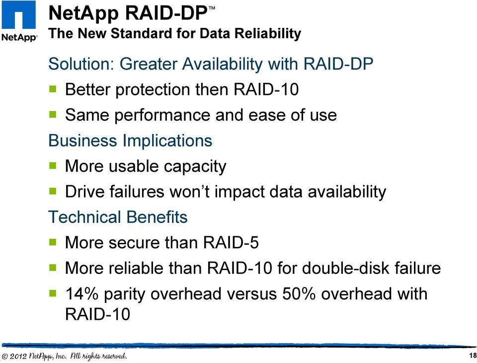 capacity Drive failures won t impact data availability Technical Benefits More secure than RAID-5