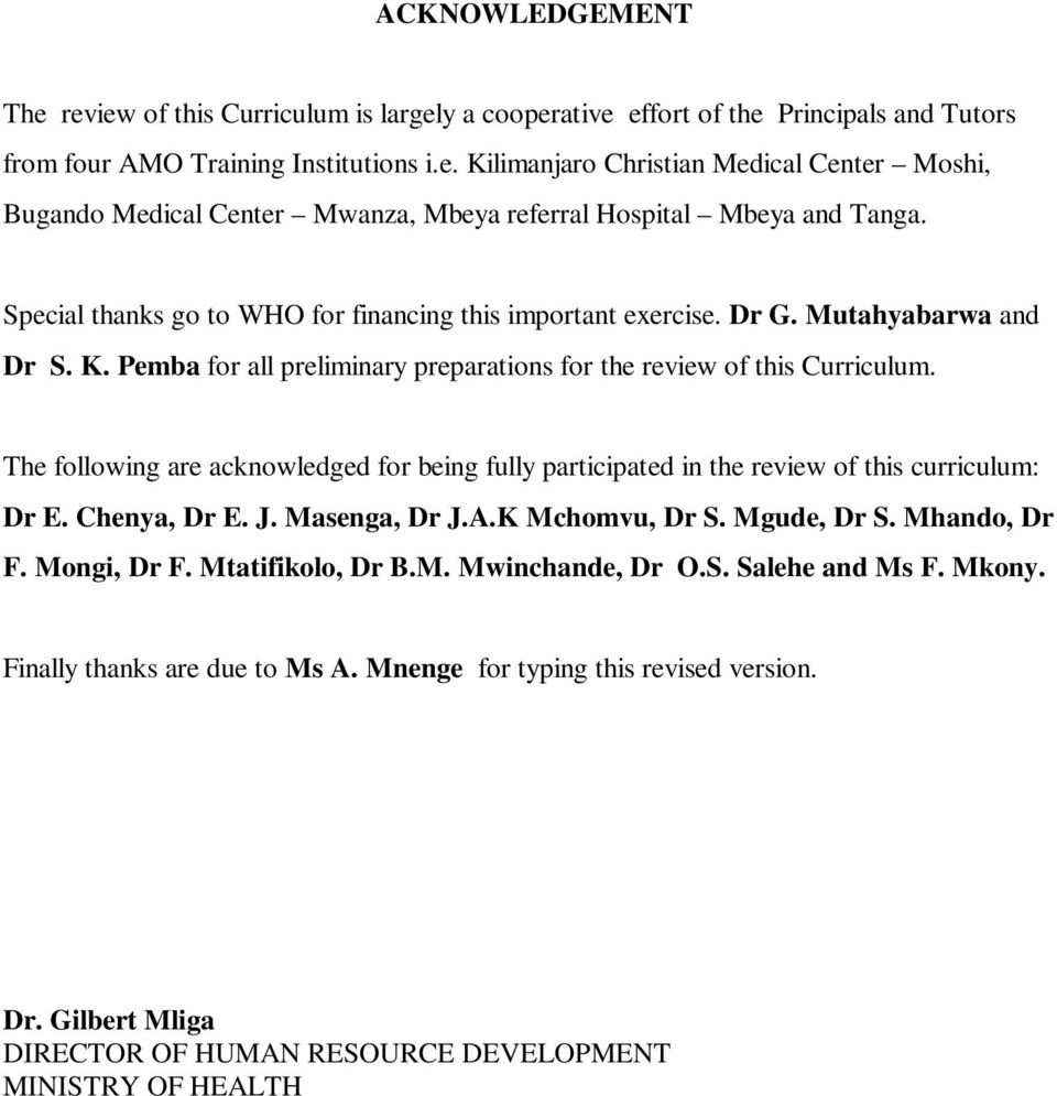 The following are acknowledged for being fully participated in the review of this curriculum: Dr E. Chenya, Dr E. J. Masenga, Dr J.A.K Mchomvu, Dr S. Mgude, Dr S. Mhando, Dr F. Mongi, Dr F.