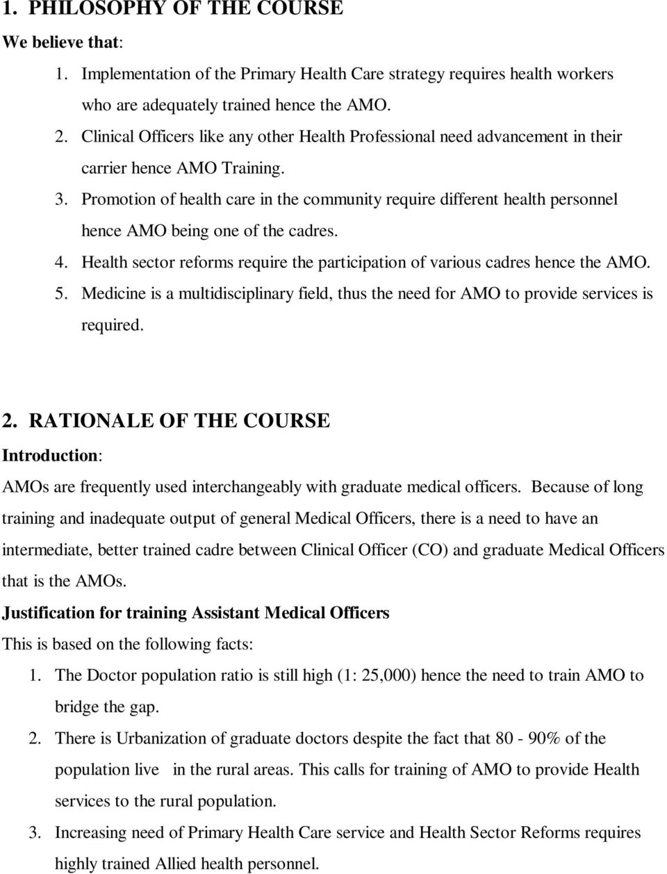 Promotion of health care in the community require different health personnel hence AMO being one of the cadres. 4. Health sector reforms require the participation of various cadres hence the AMO. 5.