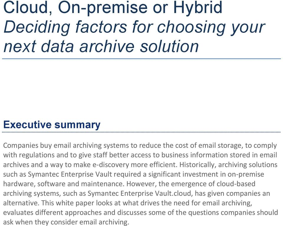 Historically, archiving solutions such as Symantec Enterprise Vault required a significant investment in on-premise hardware, software and maintenance.