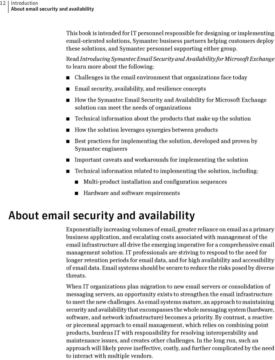 Read Introducing Symantec Email Security and Availability for Microsoft Exchange to learn more about the following: Challenges in the email environment that organizations face today Email security,