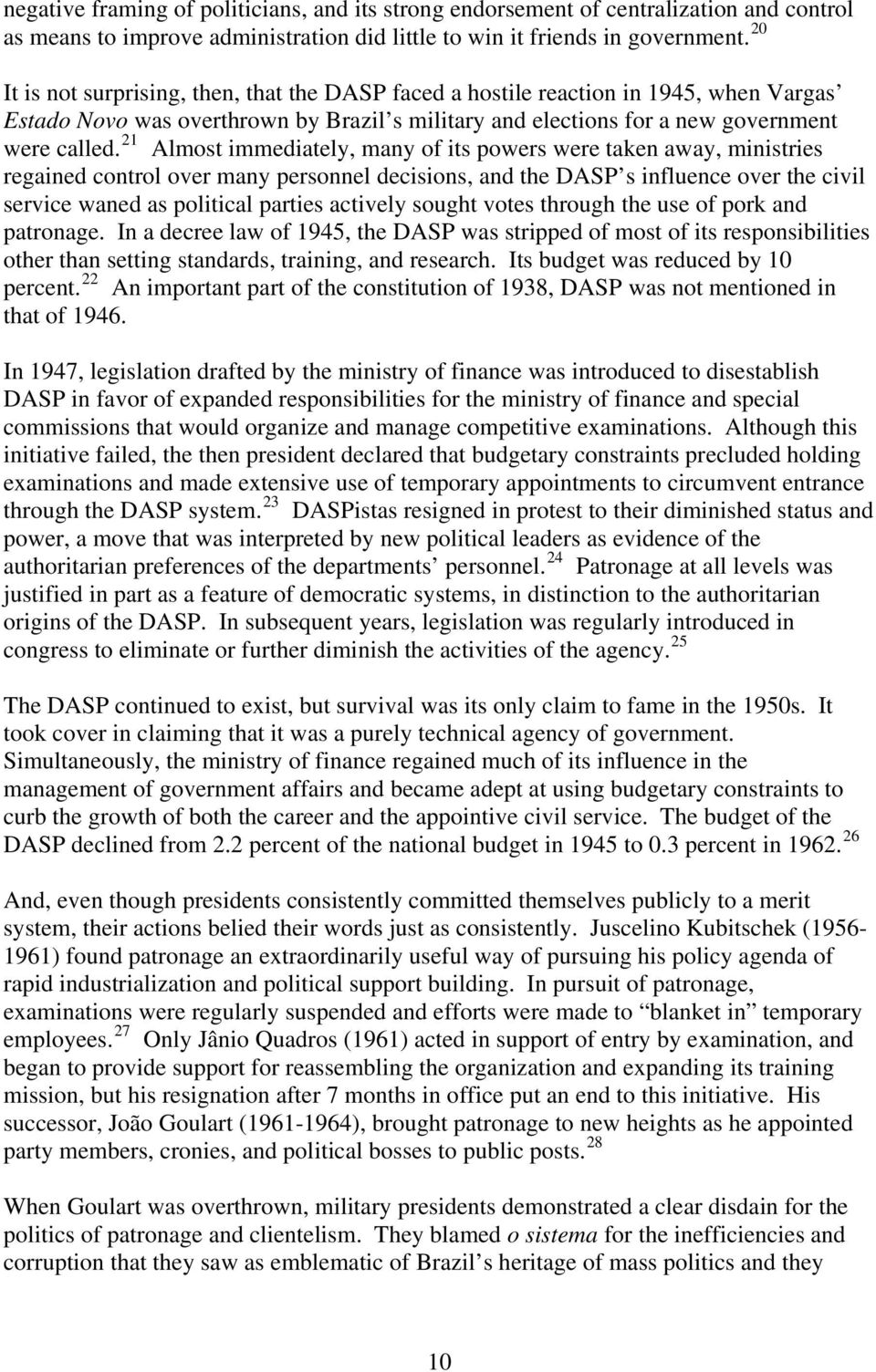 21 Almost immediately, many of its powers were taken away, ministries regained control over many personnel decisions, and the DASP s influence over the civil service waned as political parties