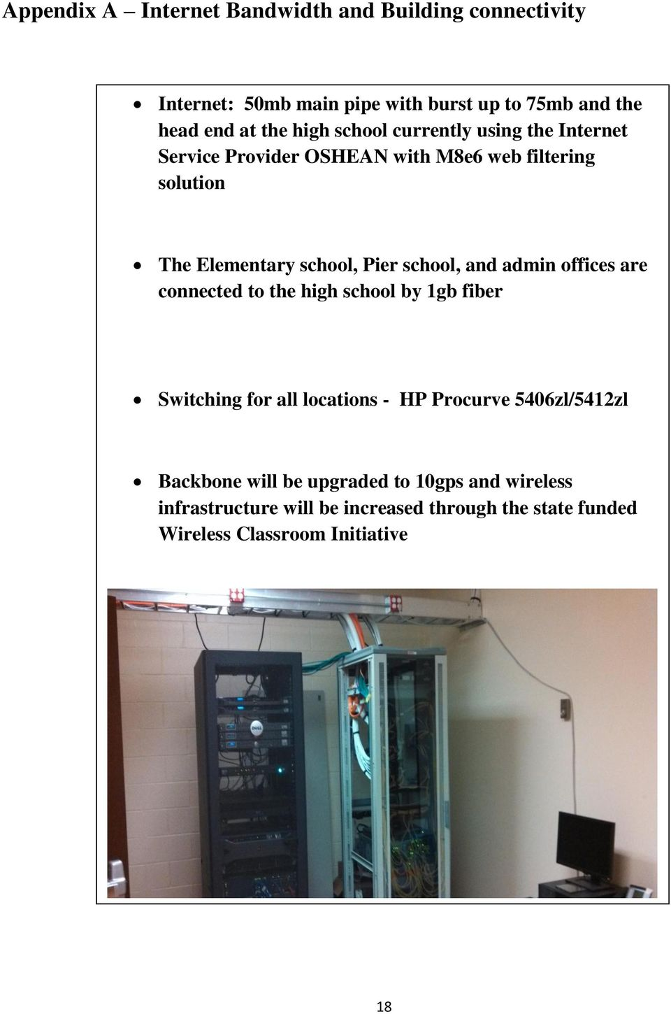school, and admin offices are connected to the high school by 1gb fiber Switching for all locations - HP Procurve 5406zl/5412zl