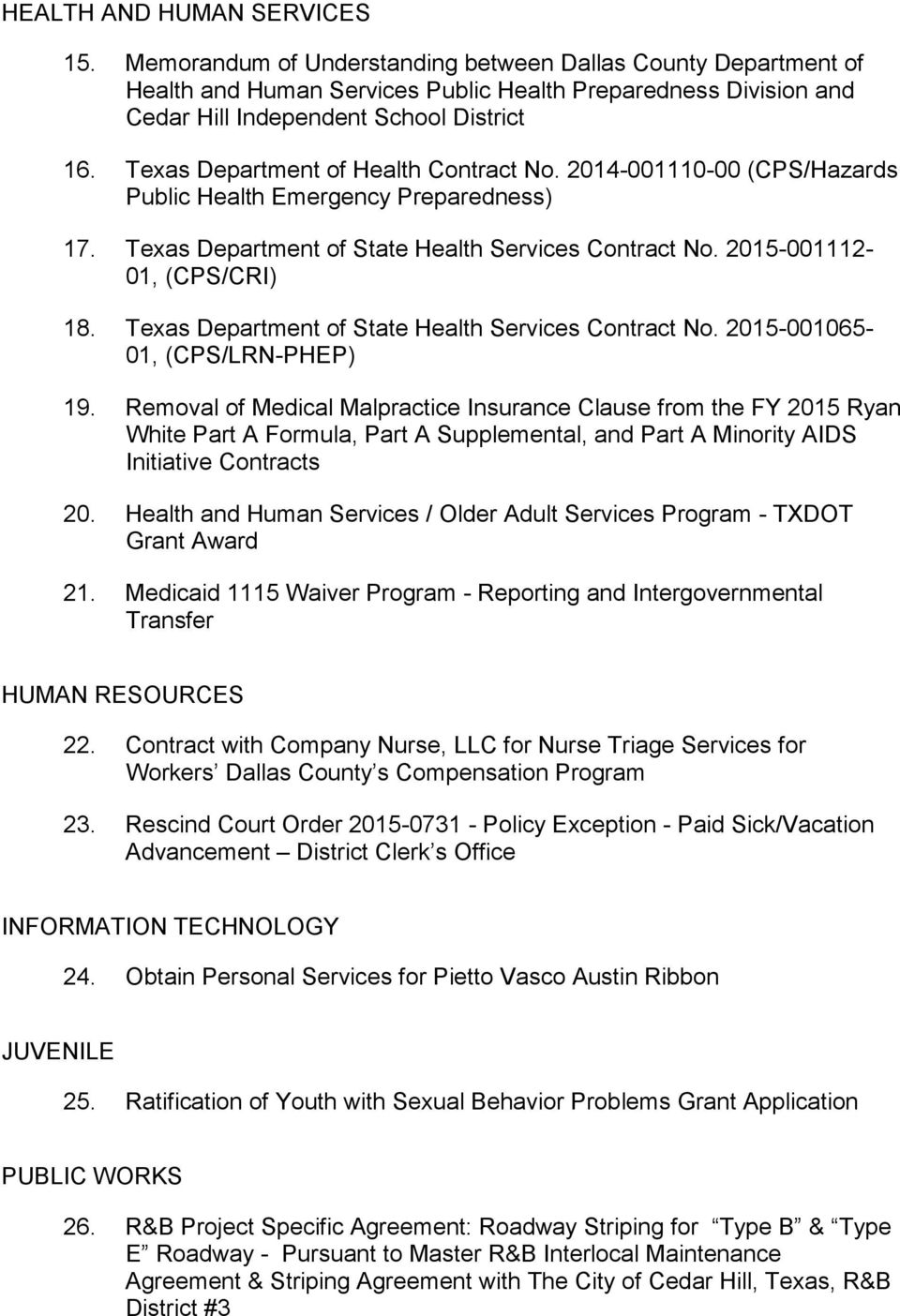 Texas Department of Health Contract No. 2014-001110-00 (CPS/Hazards Public Health Emergency Preparedness) 17. Texas Department of State Health Services Contract No. 2015-001112- 01, (CPS/CRI) 18.