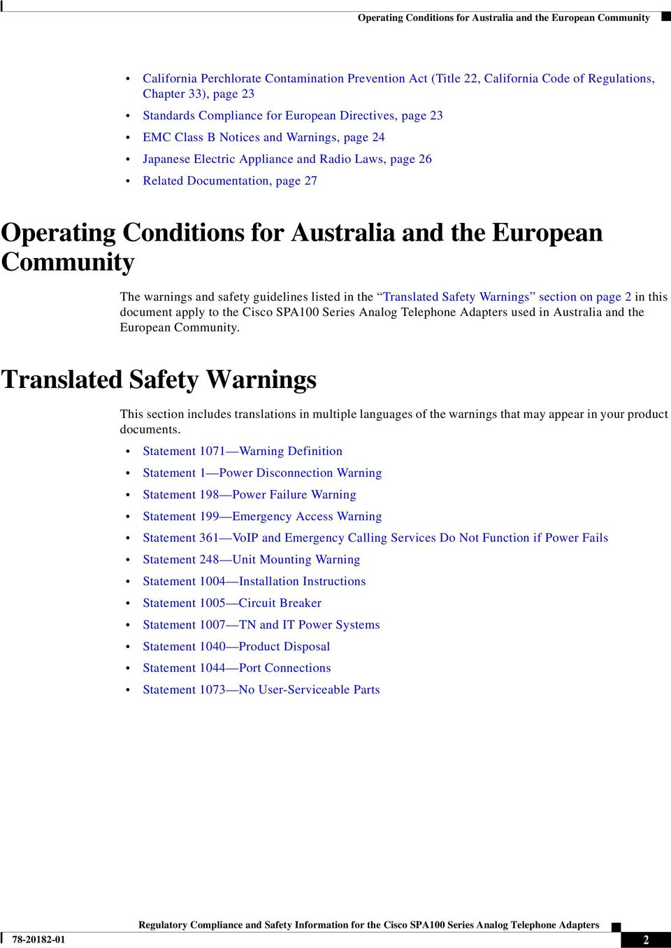 European Community The warnings and safety guidelines listed in the Translated Safety s section on page 2 in this document apply to the Cisco SPA100 Series Analog Telephone Adapters used in Australia