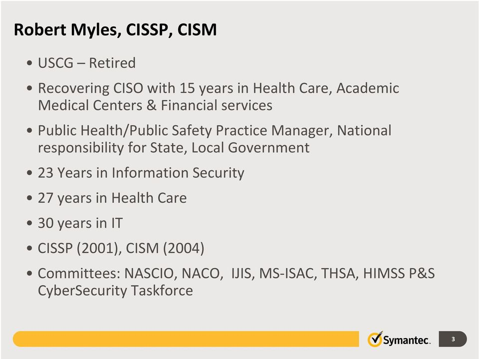 State, Local Government 23 Years in Information Security 27 years in Health Care 30 years in IT CISSP