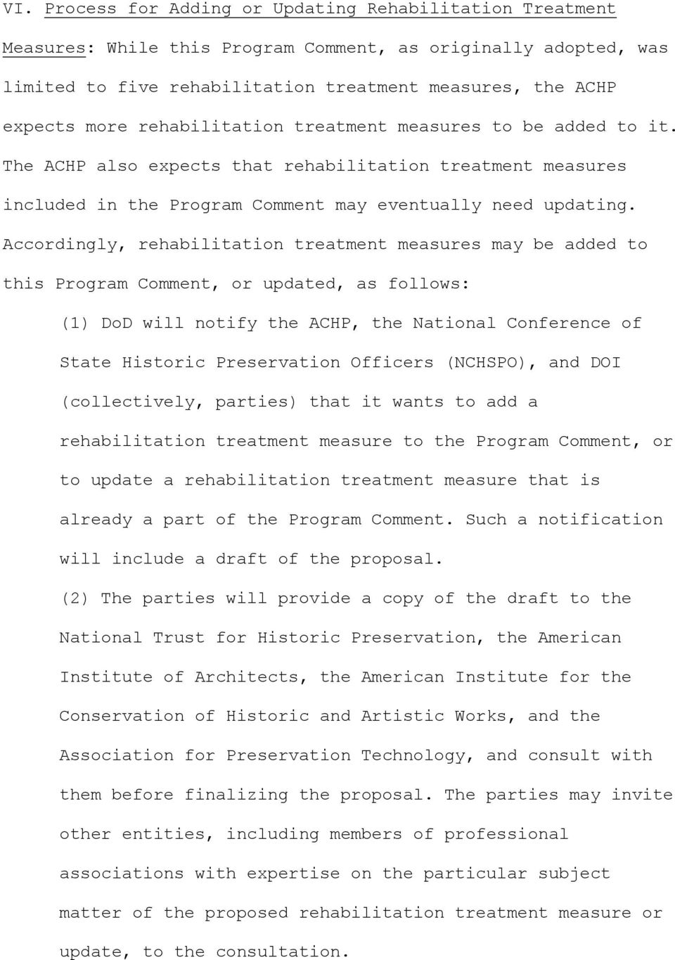 Accordingly, rehabilitation treatment measures may be added to this Program Comment, or updated, as follows: (1) DoD will notify the ACHP, the National Conference of State Historic Preservation