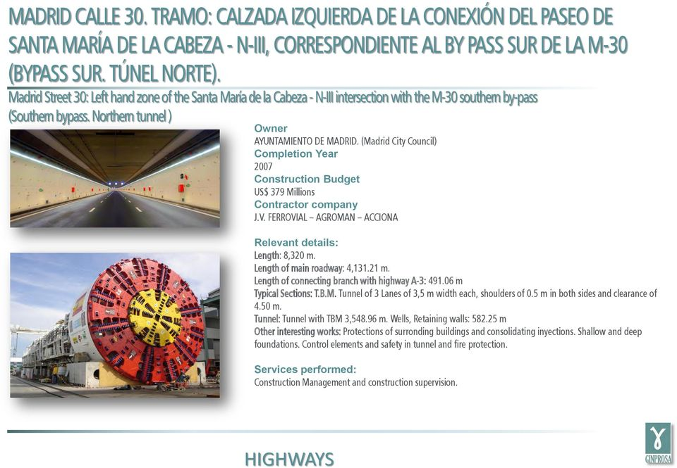 (Madrid City Council) 2007 US$ 379 Millions J.V. FERROVIAL AGROMAN ACCIONA Length: 8,320 m. Length of main roadway: 4,131.21 m. Length of connecting branch with highway A-3: 491.