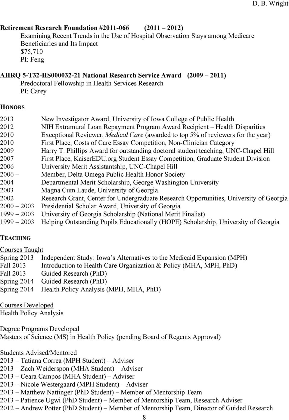 Health 2012 NIH Extramural Loan Repayment Program Award Recipient Health Disparities 2010 Exceptional Reviewer, Medical Care (awarded to top 5% of reviewers for the year) 2010 First Place, Costs of