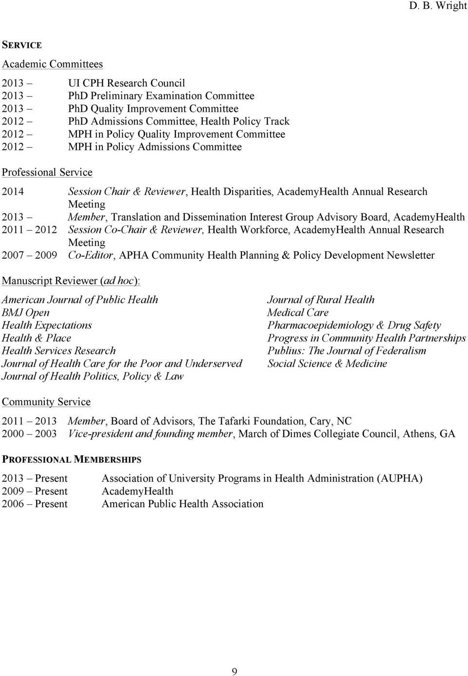 Member, Translation and Dissemination Interest Group Advisory Board, AcademyHealth 2011 2012 Session Co-Chair & Reviewer, Health Workforce, AcademyHealth Annual Research Meeting 2007 2009 Co-Editor,