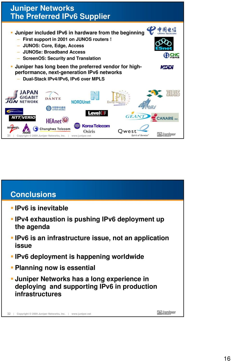 networks Dual-Stack IPv4/IPv6, IPv6 over MPLS 31 Osiris Conclusions IPv6 is inevitable IPv4 exhaustion is pushing IPv6 deployment up the agenda IPv6 is an infrastructure