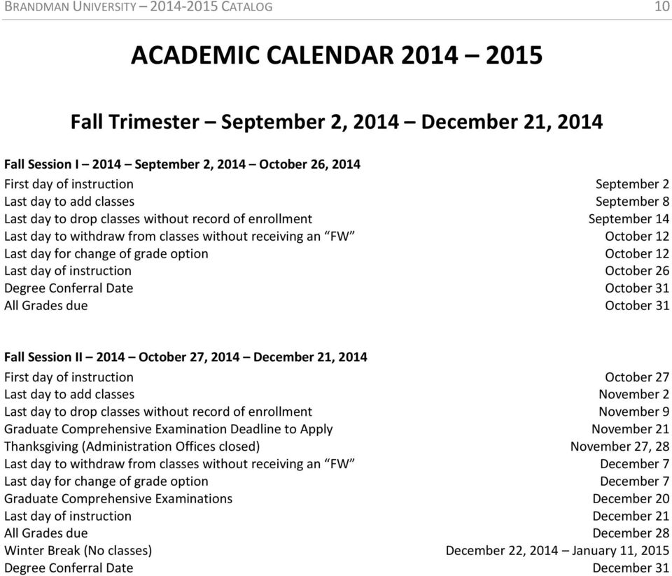 change of grade option October 12 Last day of instruction October 26 Degree Conferral Date October 31 All Grades due October 31 Fall Session II 2014 October 27, 2014 December 21, 2014 First day of