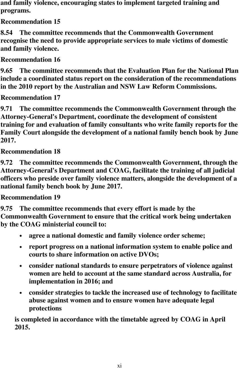 65 The committee recommends that the Evaluation Plan for the National Plan include a coordinated status report on the consideration of the recommendations in the 2010 report by the Australian and NSW