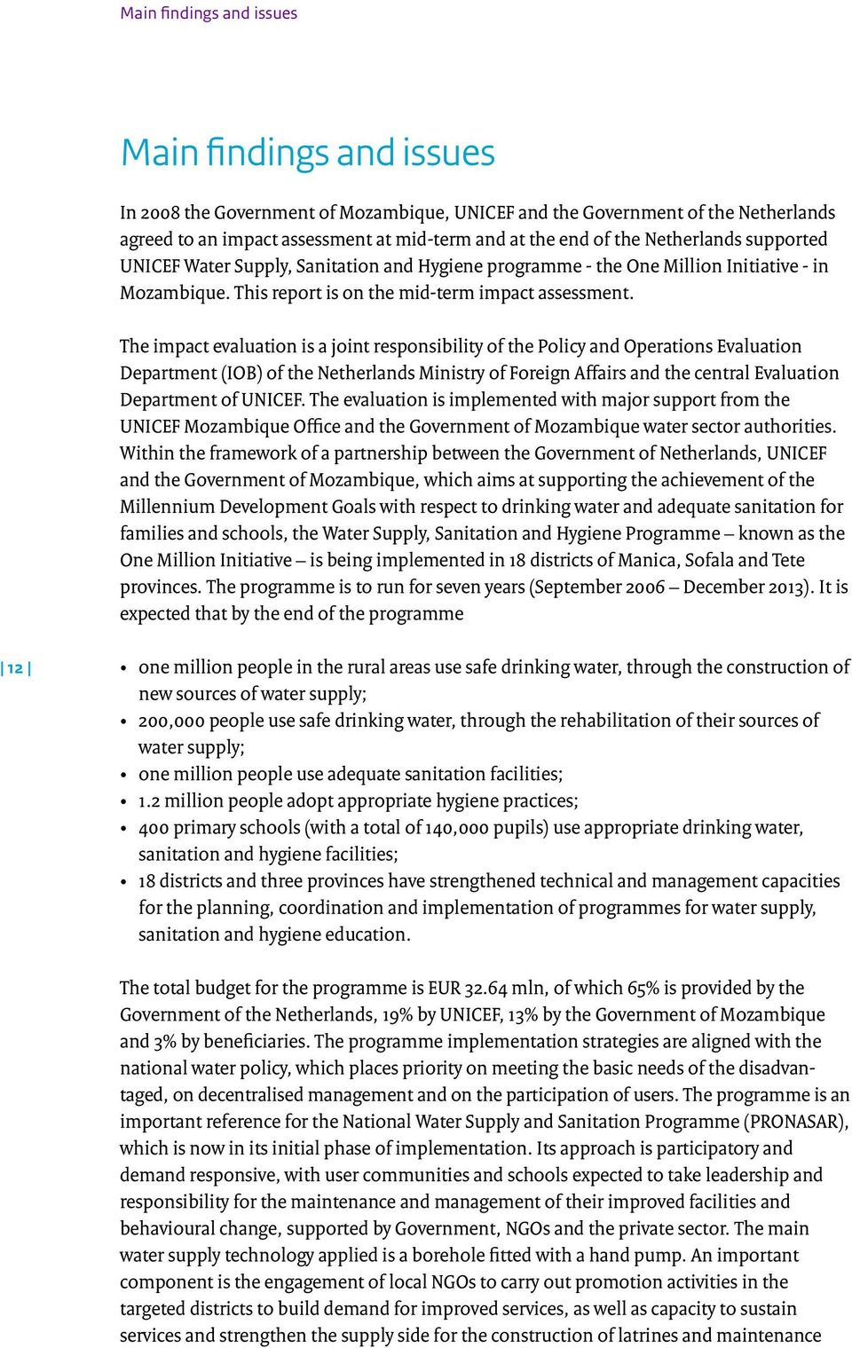 The impact evaluation is a joint responsibility of the Policy and Operations Evaluation Department (IOB) of the Netherlands Ministry of Foreign Affairs and the central Evaluation Department of UNICEF.