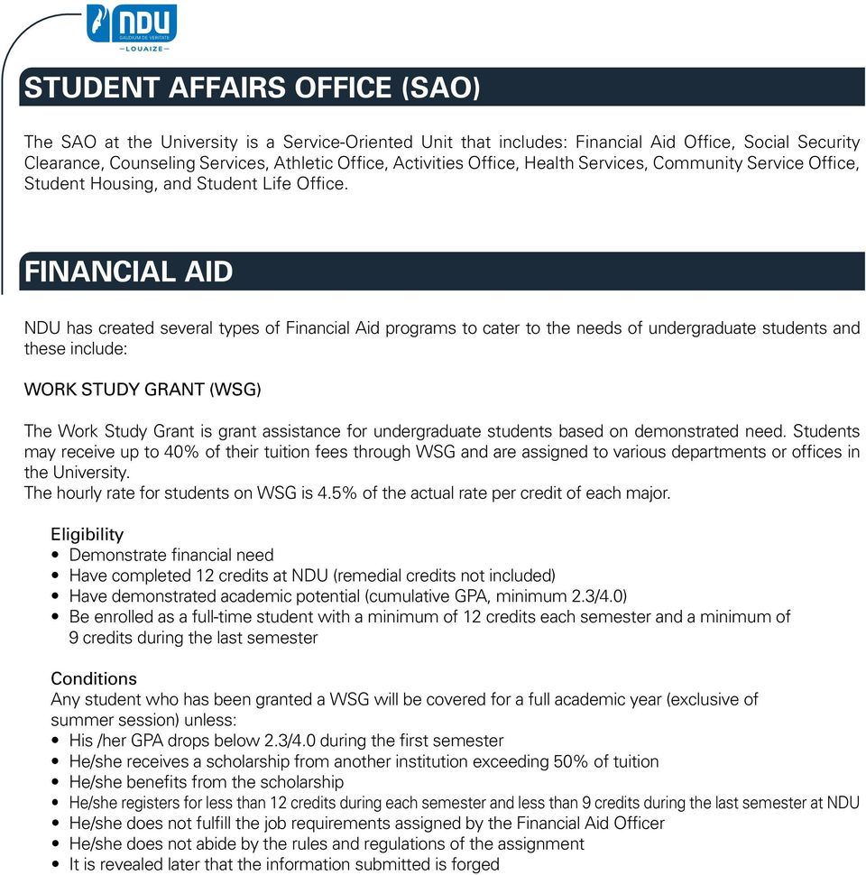 FINANCIAL AID NDU has created several types of Financial Aid programs to cater to the needs of undergraduate students and these include: WORK STUDY GRANT (WSG) The Work Study Grant is grant