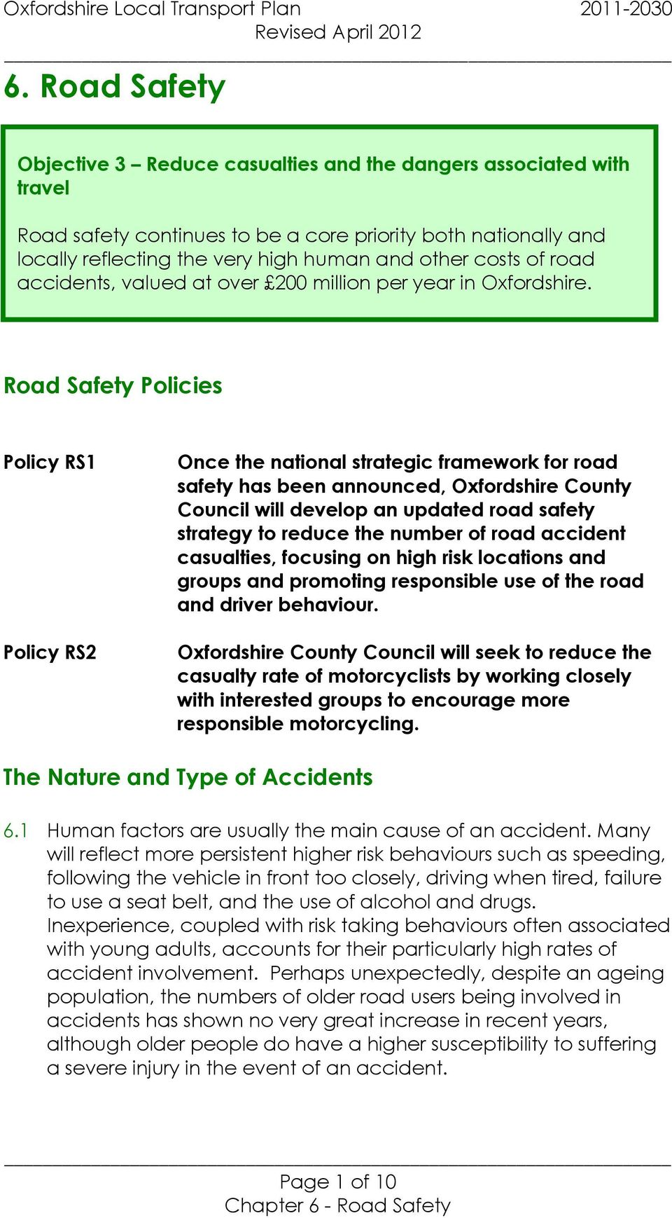 Road Safety Policies Policy RS1 Policy RS2 Once the national strategic framework for road safety has been announced, Oxfordshire County Council will develop an updated road safety strategy to reduce