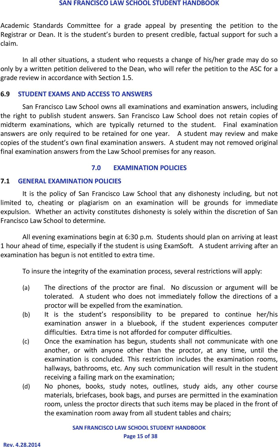 accordance with Section 1.5. 6.9 STUDENT EXAMS AND ACCESS TO ANSWERS San Francisco Law School owns all examinations and examination answers, including the right to publish student answers.