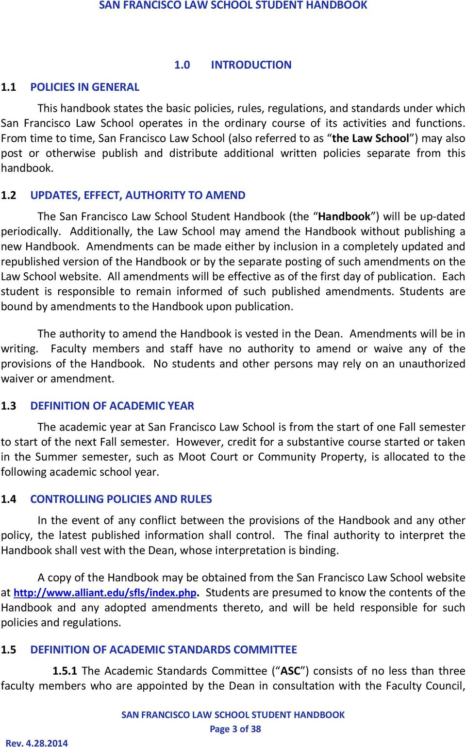 From time to time, San Francisco Law School (also referred to as the Law School ) may also post or otherwise publish and distribute additional written policies separate from this handbook. 1.