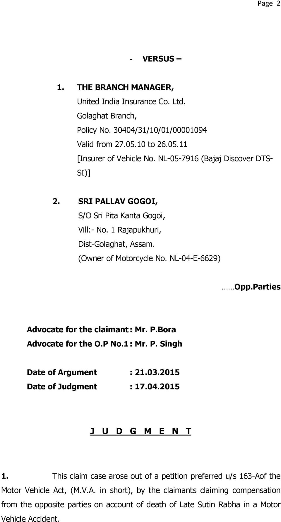 Parties Advocate for the claimant : Mr. P.Bora Advocate for the O.P No.1 : Mr. P. Singh Date of Argument : 21.03.2015 Date of Judgment : 17.04.2015 J U D G M E N T 1.