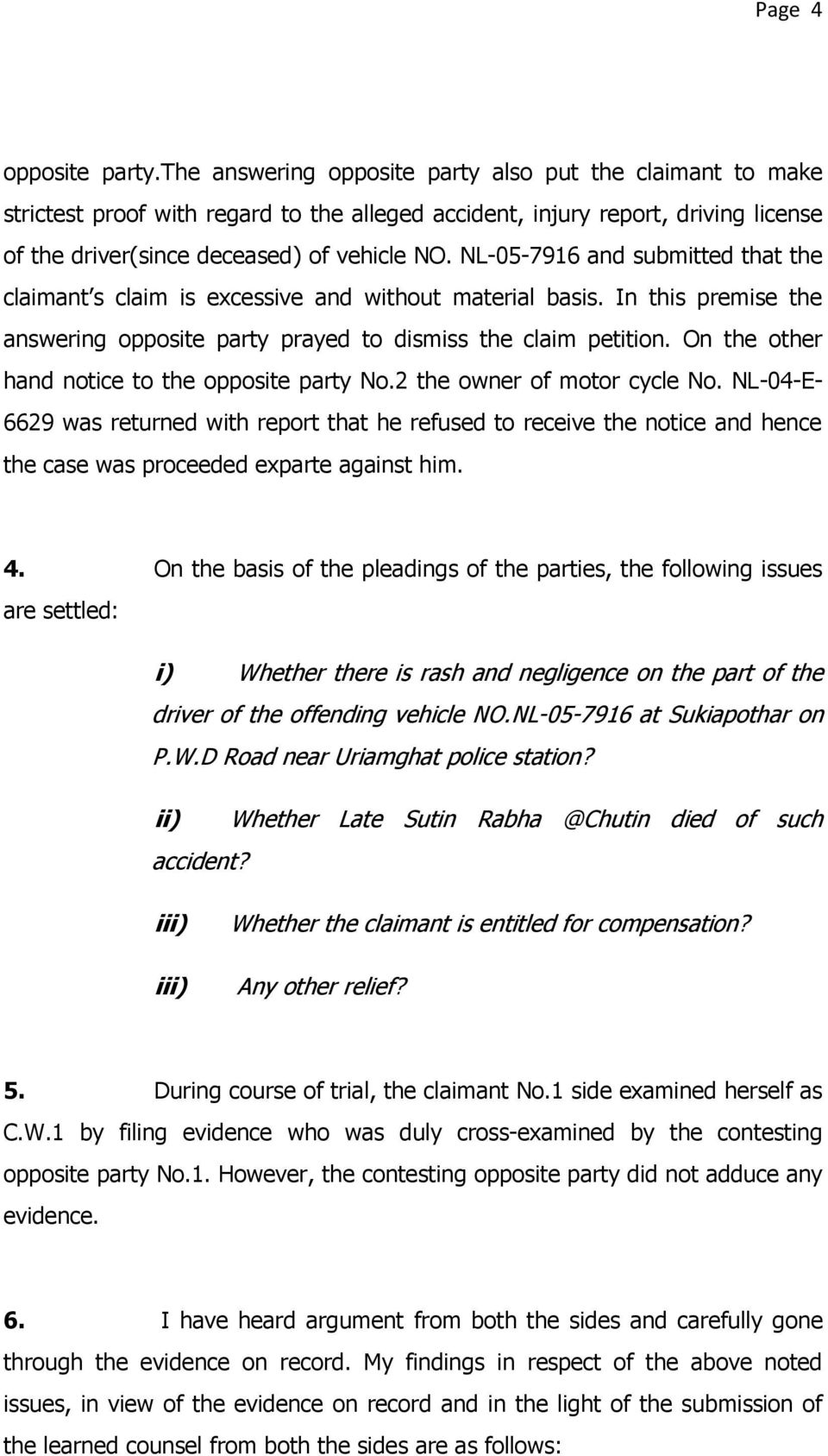 NL-05-7916 and submitted that the claimant s claim is excessive and without material basis. In this premise the answering opposite party prayed to dismiss the claim petition.