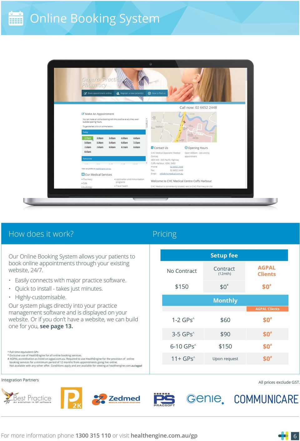 Our system plugs directly into your practice management software and is displayed on your website. Or if you don t have a website, we can build one for you, see page 13.