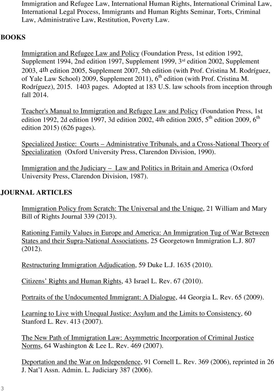 Immigration and Refugee Law and Policy (Foundation Press, 1st edition 1992, Supplement 1994, 2nd edition 1997, Supplement 1999, 3 rd edition 2002, Supplement 2003, 4th edition 2005, Supplement 2007,
