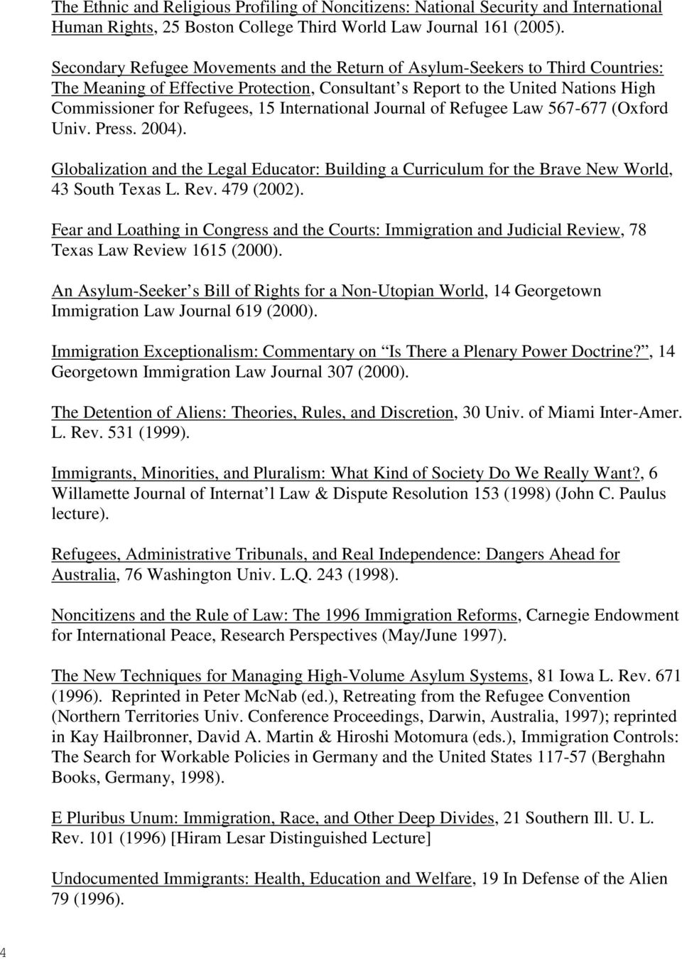 International Journal of Refugee Law 567-677 (Oxford Univ. Press. 2004). Globalization and the Legal Educator: Building a Curriculum for the Brave New World, 43 South Texas L. Rev. 479 (2002).