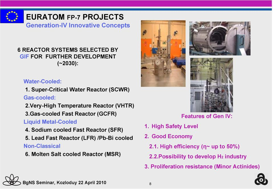 Sodium cooled Fast Reactor (SFR) 5. Lead Fast Reactor (LFR) /Pb-Bi cooled Non-Classical 6. Molten Salt cooled Reactor (MSR) Features of Gen IV: 1.