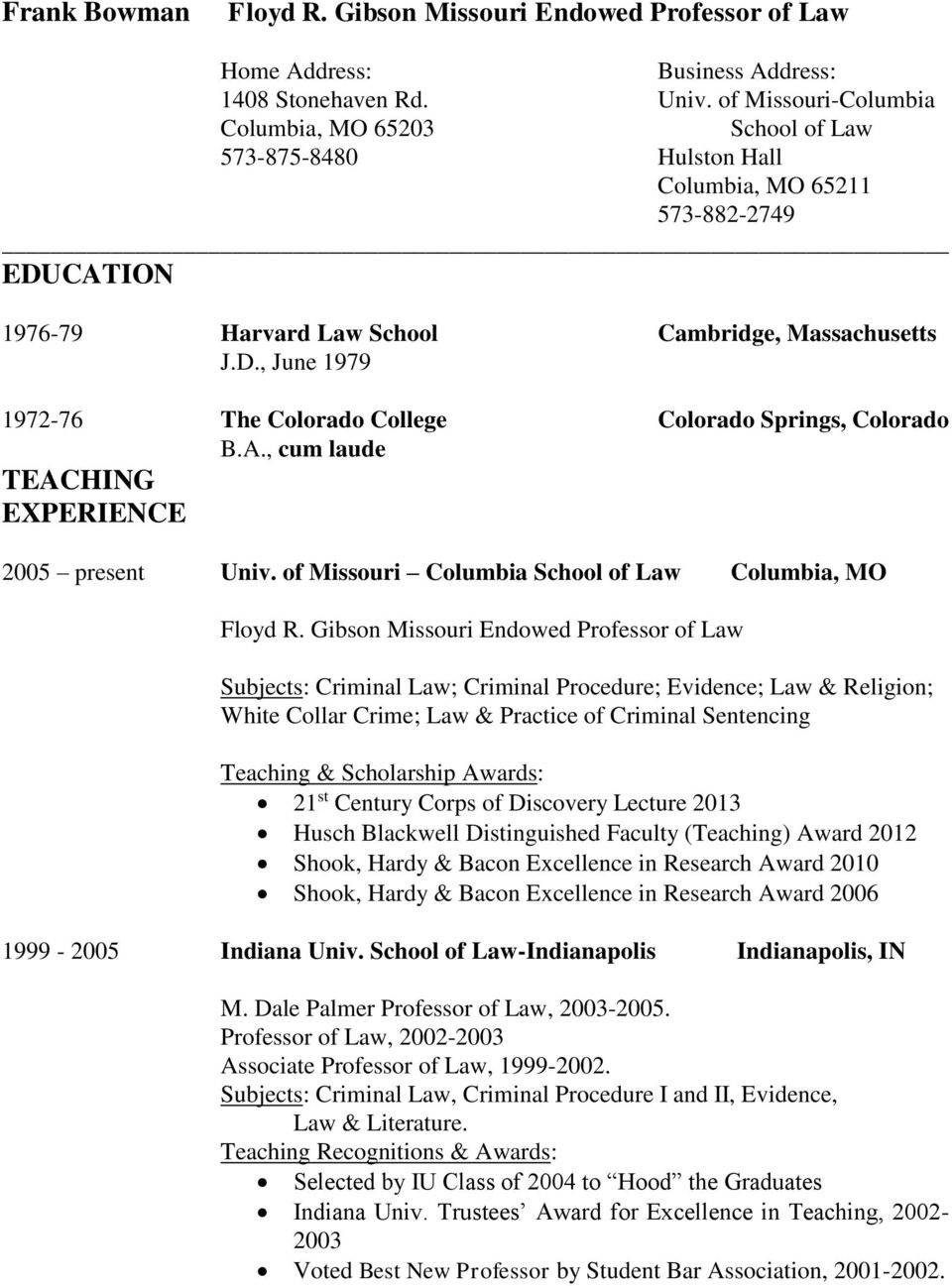 A., cum laude TEACHING EXPERIENCE 2005 present Univ. of Missouri Columbia School of Law Columbia, MO Floyd R.