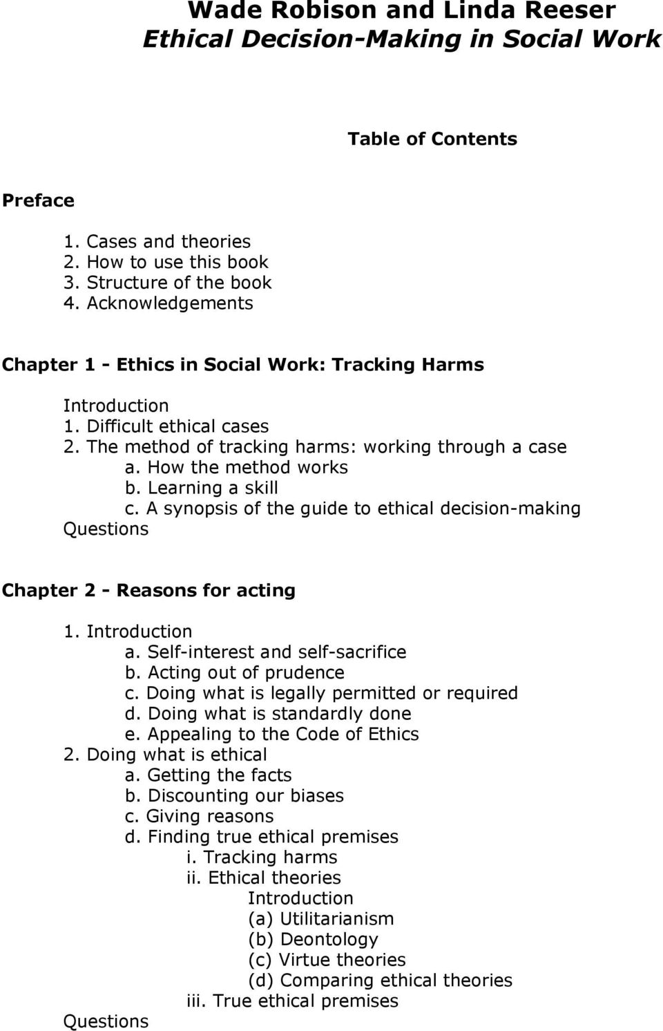 Learning a skill c. A synopsis of the guide to ethical decision-making Questions Chapter 2 - Reasons for acting 1. Introduction a. Self-interest and self-sacrifice b. Acting out of prudence c.