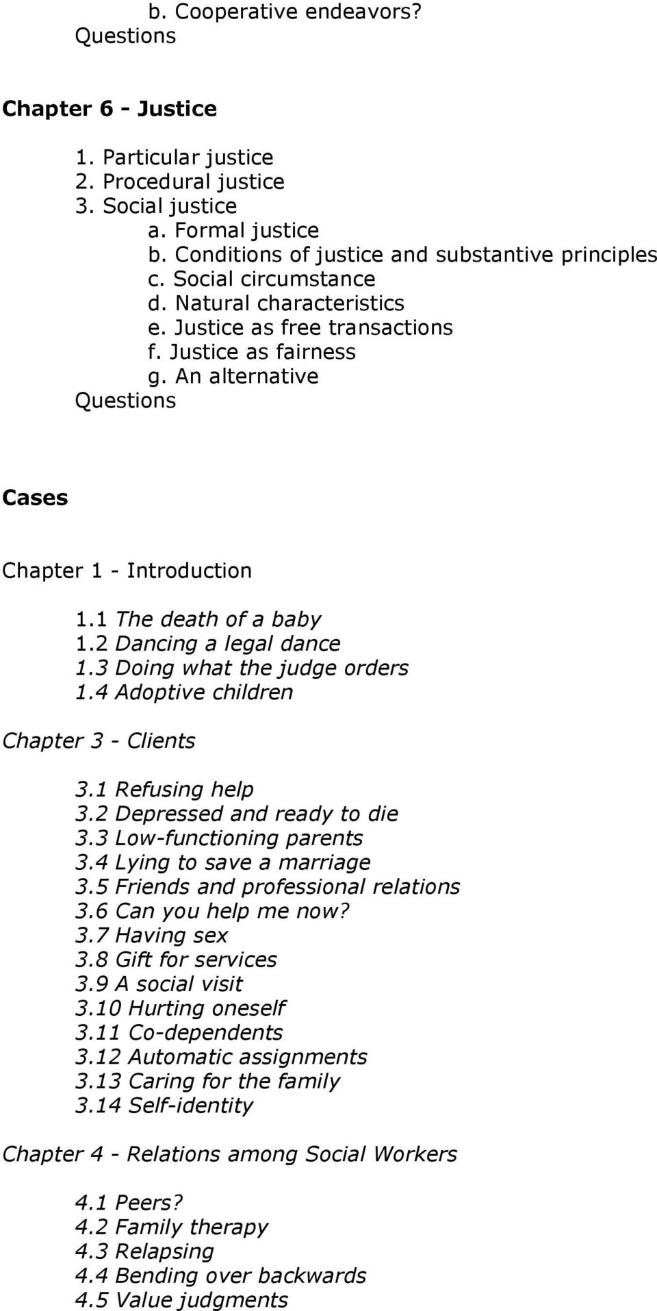 2 Dancing a legal dance 1.3 Doing what the judge orders 1.4 Adoptive children Chapter 3 - Clients 3.1 Refusing help 3.2 Depressed and ready to die 3.3 Low-functioning parents 3.
