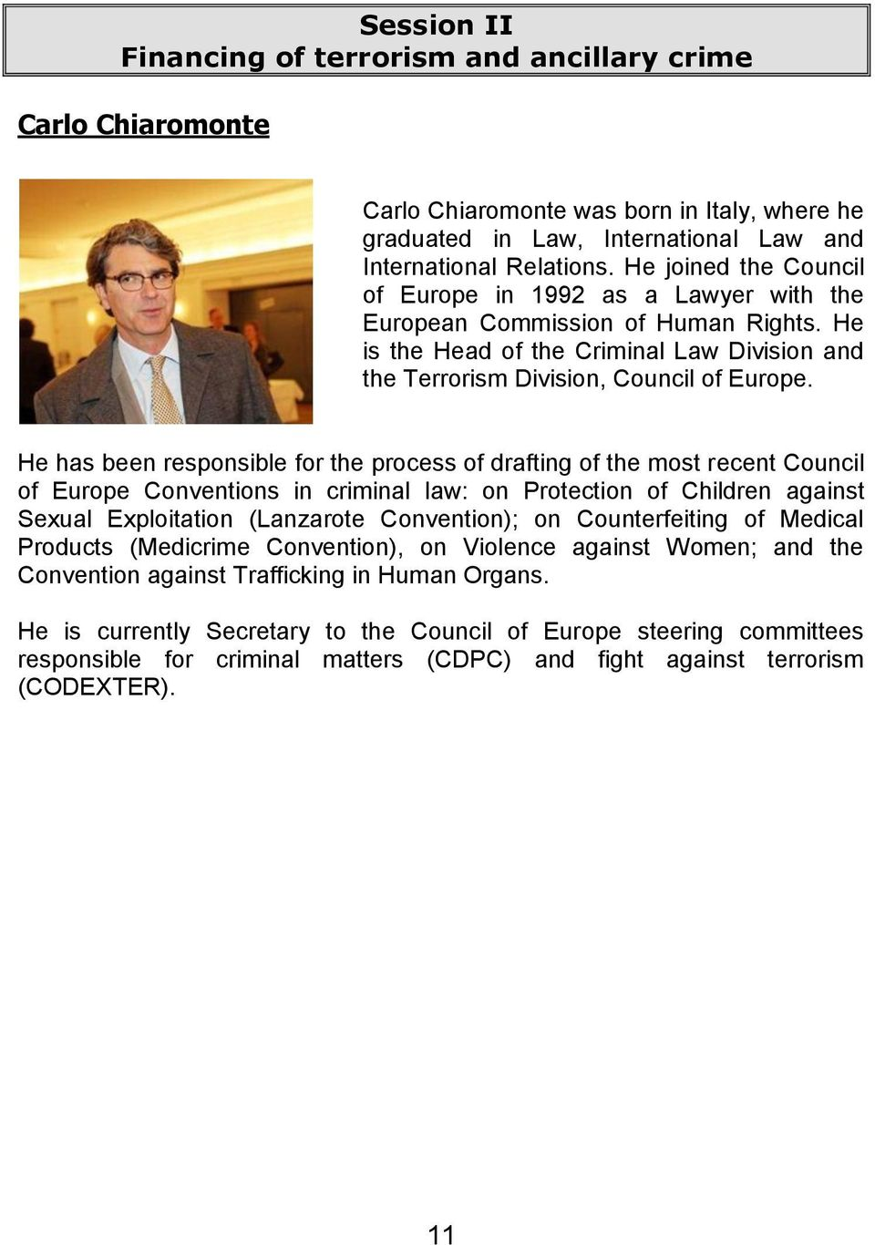 He has been responsible for the process of drafting of the most recent Council of Europe Conventions in criminal law: on Protection of Children against Sexual Exploitation (Lanzarote Convention); on