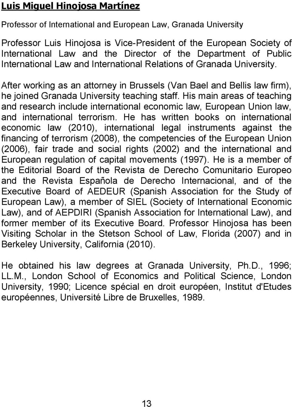 After working as an attorney in Brussels (Van Bael and Bellis law firm), he joined Granada University teaching staff.