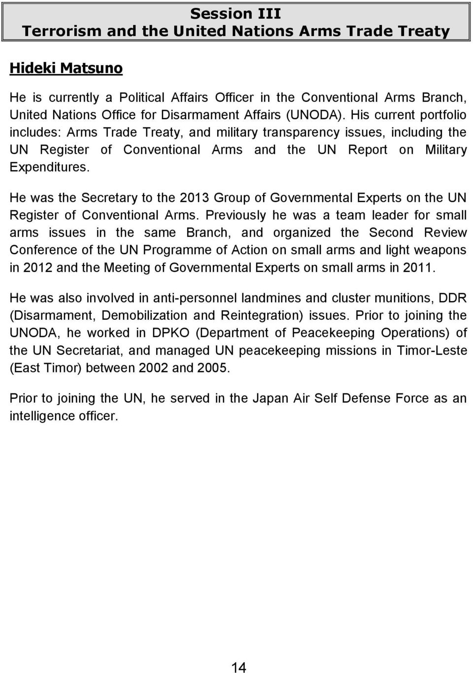 He was the Secretary to the 2013 Group of Governmental Experts on the UN Register of Conventional Arms.