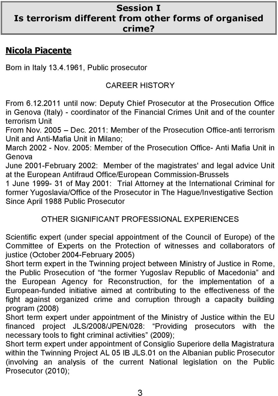 2011: Member of the Prosecution Office-anti terrorism Unit and Anti-Mafia Unit in Milano; March 2002 - Nov.
