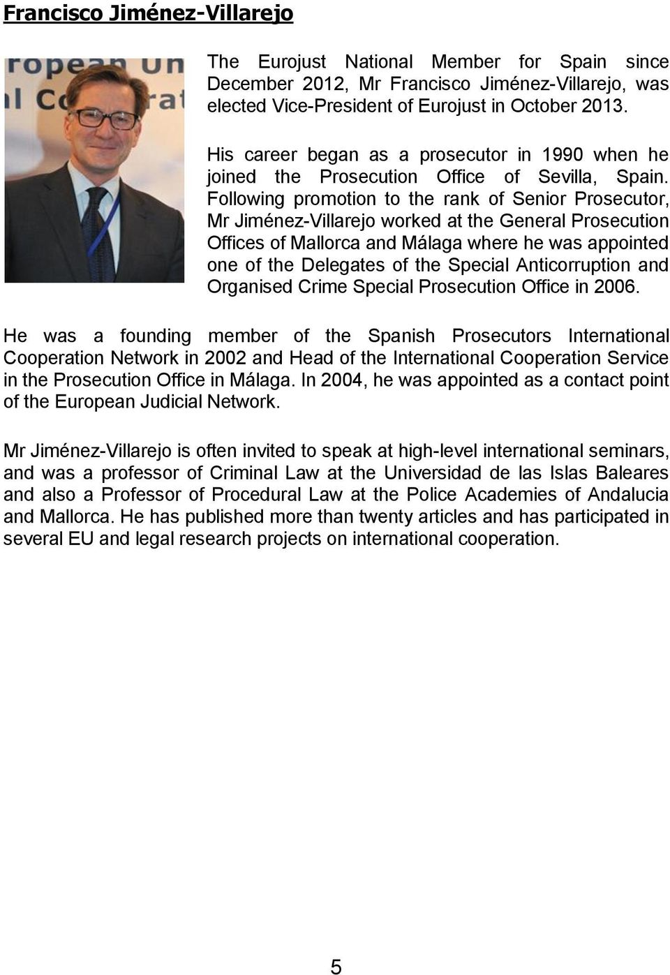 Following promotion to the rank of Senior Prosecutor, Mr Jiménez-Villarejo worked at the General Prosecution Offices of Mallorca and Málaga where he was appointed one of the Delegates of the Special