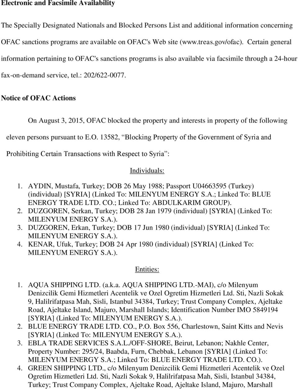 Notice of OFAC Actions On August 3, 2015, OFAC blocked the property and interests in property of the following eleven persons pursuant to E.O. 13582, Blocking Property of the Government of Syria and Prohibiting Certain Transactions with Respect to Syria : Individuals: 1.