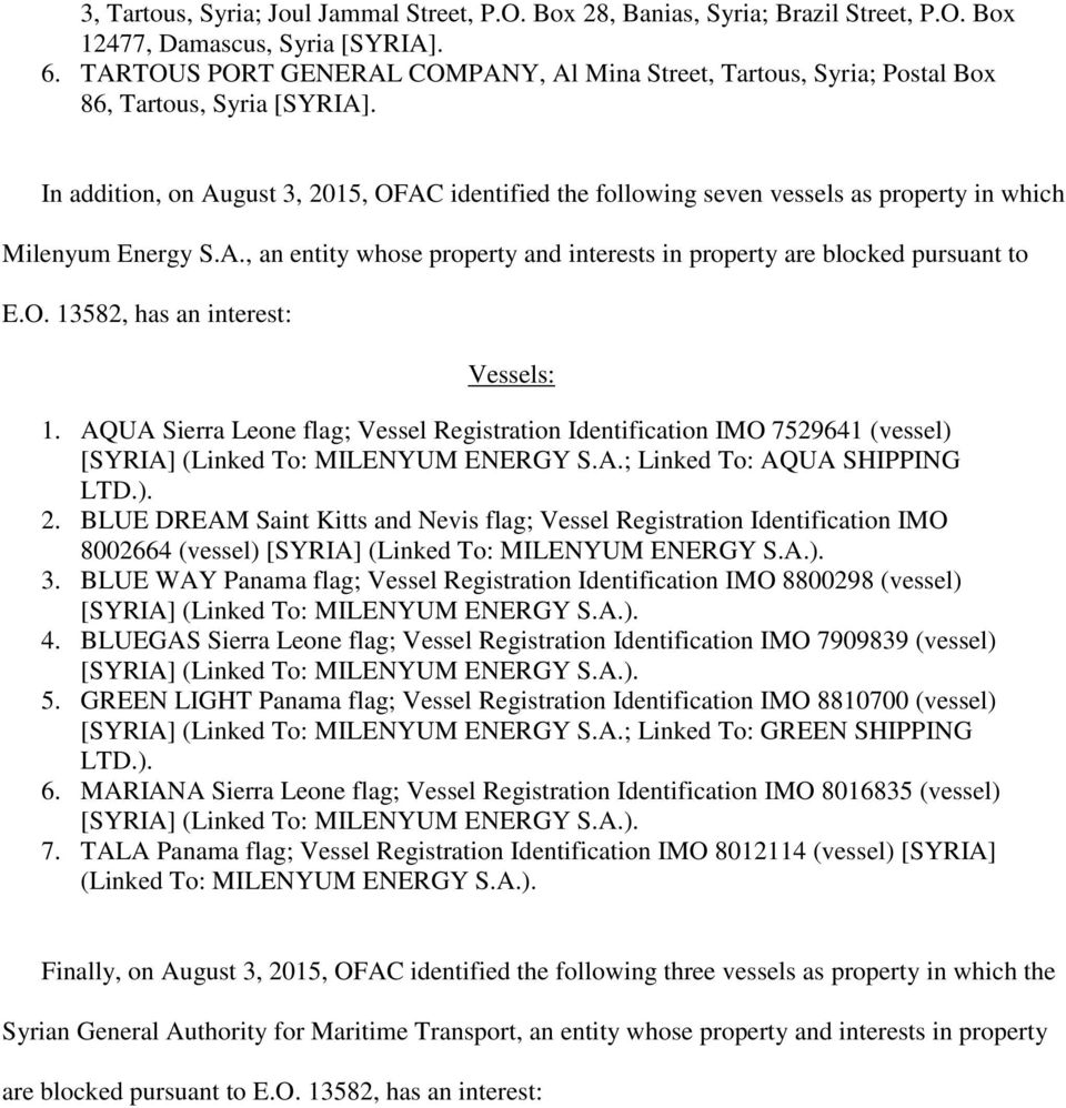 In addition, on August 3, 2015, OFAC identified the following seven vessels as property in which Milenyum Energy S.A., an entity whose property and interests in property are blocked pursuant to E.O. 13582, has an interest: Vessels: 1.