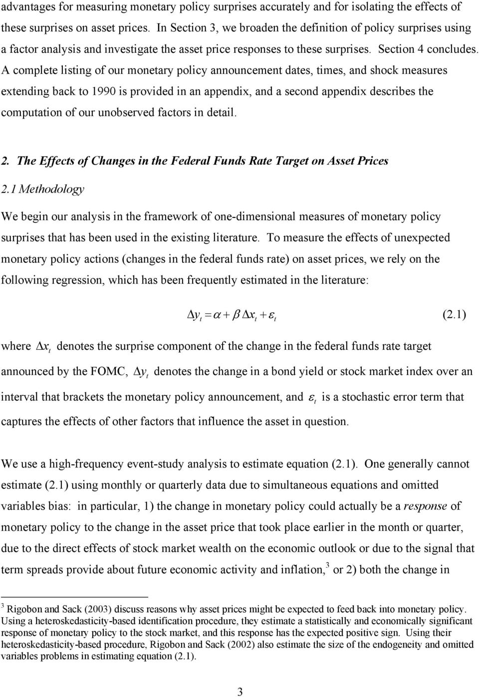 A complete listing of our monetary policy announcement dates, times, and shock measures extending back to 1990 is provided in an appendix, and a second appendix describes the computation of our